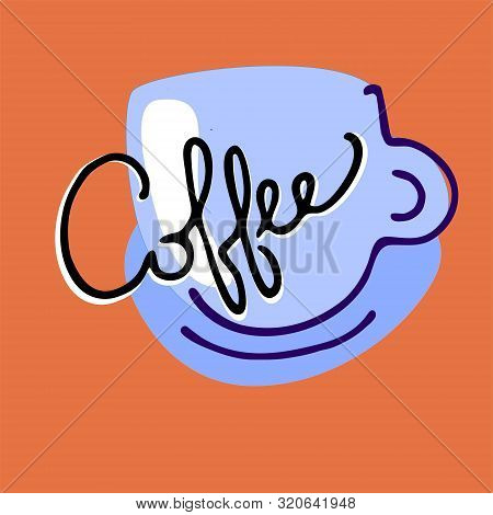 Blue Hand Drawn Coffee Cup And Elegant Hand Lettering. Isolated On The Terra Cotta Background. Paint