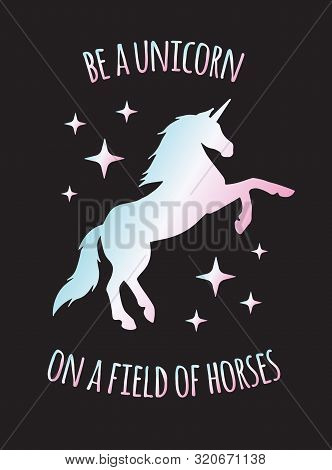 Vector Holographic Unicorn Silhouette With Quote Isolated On Black Background. Be A Unicorn On A Fie