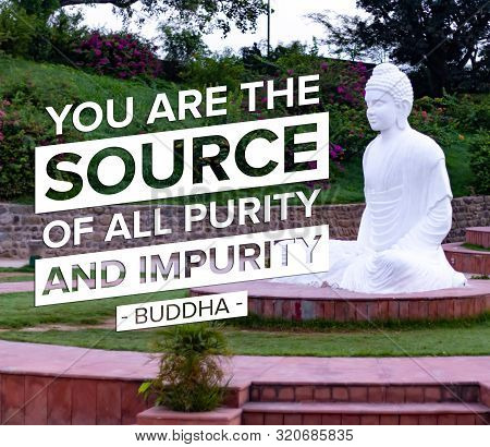 You Are The Source Of All Purity And Impurity - Buddha