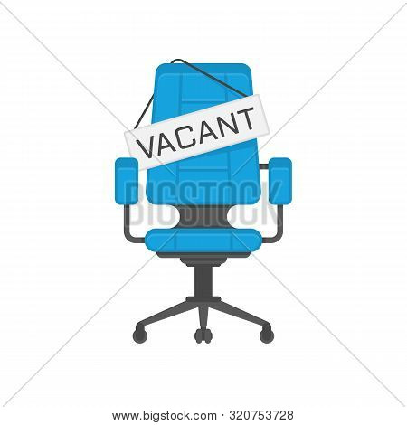 Empty Office Chair With Vacant Sign. Business Hiring And Recruiting Concept. Employment, Vacancy And