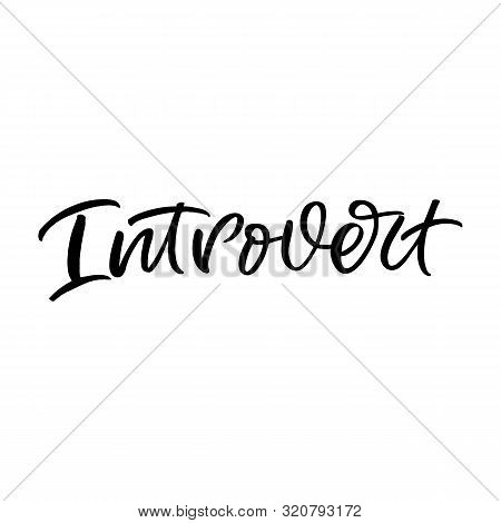 Hand Drawn Lettering Card. The Inscription: Introvert. Perfect Design For Greeting Cards, Posters, T