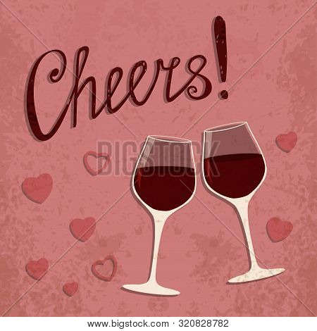 Vector Toasting Wine Glasses With Hearts. Romantic Retro Style Poster. Vintage Illustration Of Stemw