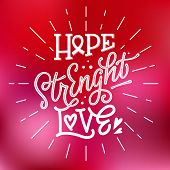 Hope. Strenght. Love - qoute. Lettering for concept design. Breast cancer awareness month symbol. Breast cancer october awareness month campaign. Breast cancer awareness ribbon. Breast cancer concept. Simple lettering design in white color on bright pink  poster