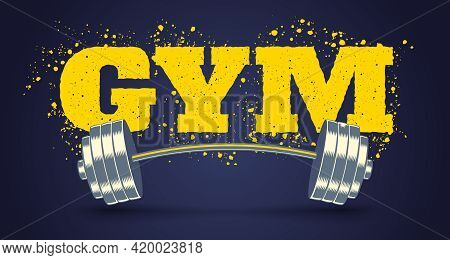 Vector Emblem For Fitness Club In Grunge Style With Barbell. Vector Logo With Text Of Gym And Barbel