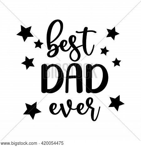 Vector Card Best Dad Ever With Stars For Happy Fathers Day Isolated On White Background. Dad Quote F