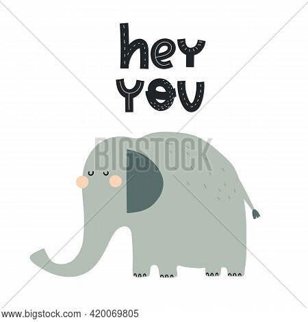 Hey You. Cartoon Elephant, Hand Drawing Lettering, Decorative Elements. Colorful Vector Illustration