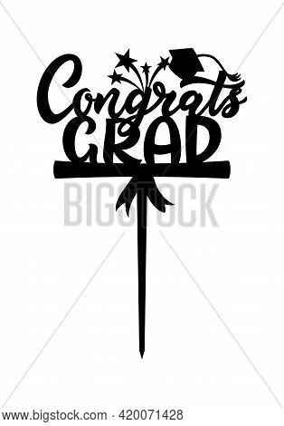 Cake Topper Congrats Grad With Academic Cap, Diploma. Ready For Laser Cut. Template For Cutting Mach