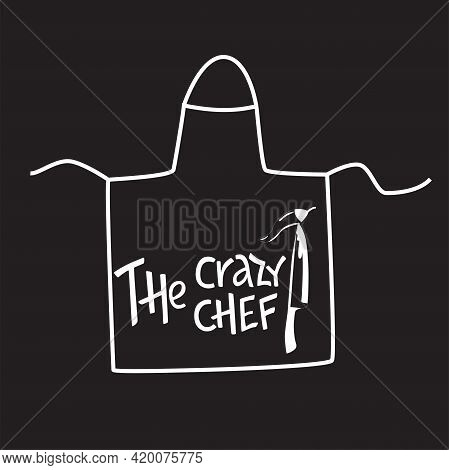 The Crazy Chef Cooking Lettering Sing On Kithenware, Cookware. Handwriting Quotes, Vector Stock Illu