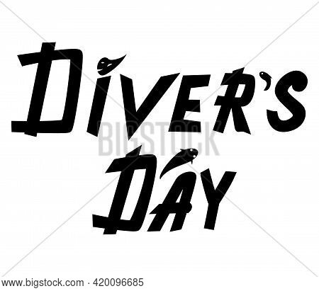 A Diver's Day. The Inscription To The International Divers Day. Design For A Gift, Postcard, T-shirt