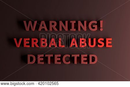 Warning Message Written In Red Bold Words - Warning Verbal Abuse Detected. 3d Illustration.