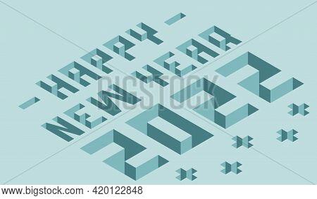 Happy New Year 2022 Isometric Text Design. Isometric Element Of Happy New Year 2022 Isometric Style