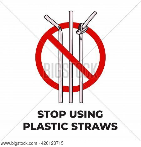 Stop Using Plastic Straw Poster. Ban On Single-use Plastics. Concept Of Prevention Of Waste Pollutio