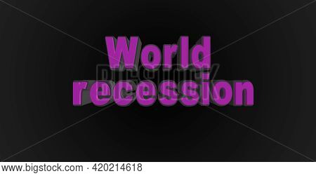 Voluminous Text World Recession . Spectacular Purple Letters, 3d Illustration, On A Black Background