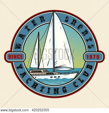 Yacht Club Logo Or Emblem, Badge Design With Inscriptions, Club Brand Mark Sample. Isolated Vector