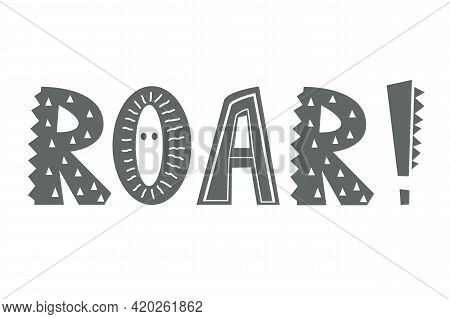 Roar - Hand Drawn Lettering Nursery Poster. Black And White Vector Illustration In Scandinavian Styl