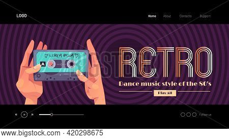 Retro Dance Music Style Of 80s Banner. Hands Holding Vintage Audio Cassette. Vector Landing Page Wit