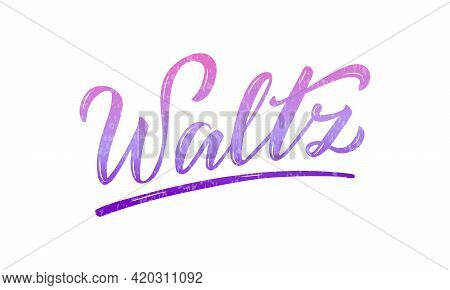 Vector Illustration Of Waltz Isolated Lettering For Banner, Poster, Business Card, Dancing Club Adve