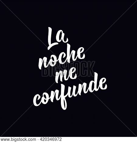 La Noche Me Confunde. Lettering. Translation From Spanish - The Night, Confuse Me. Element For Flyer