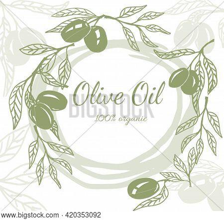 Hand Drawn Vector Illustration Templates For Olive Oil Packaging. Olives Arrangements With Olive Bra