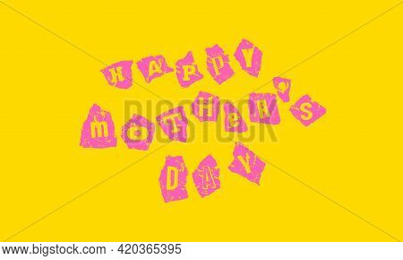 Happy Mother's Day Card. Letters On Scraps Of Paper With Rough Texture. Design In The Style Of Child