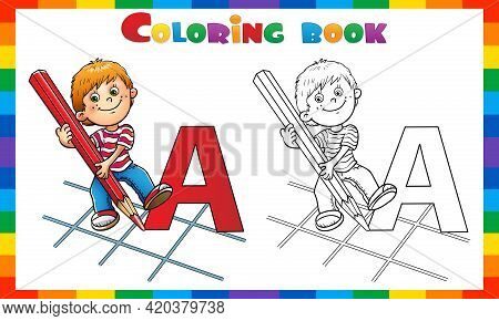 Coloring Page Outline Of Cartoon Boy Drawing A Large Letter In Red Pencil. Coloring Book For Kids.