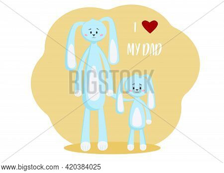 Father's Day Holiday Concept. Vector Illustration Of Dad And Son Of Hares. Text I Love My Dad