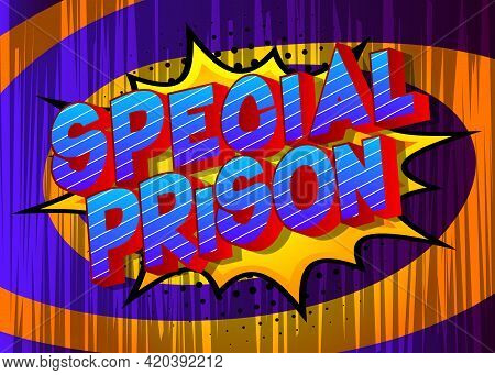 Special Prison - Comic Book Word On Colorful Pop Art Background. Retro Style For Prints, Posters, So