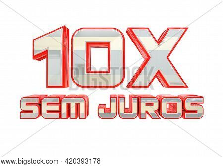 Promotional Stamp 10 Times Without Interest (10x Sem Juros), Installment Purchases In Campaigns In P
