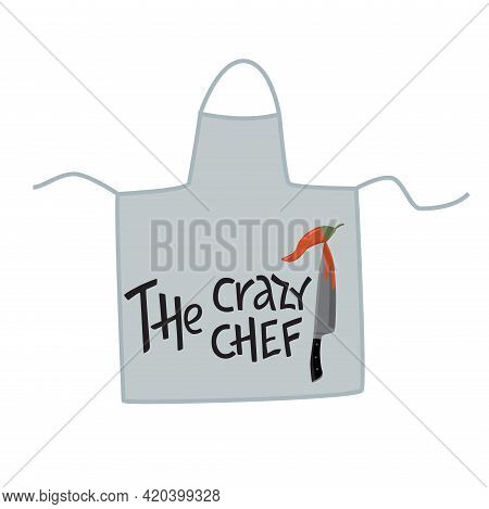The Crazy Chef Cooking Lettering Sing On Apron, Cookware. Handwriting Quotes, Vector Stock Illustrat