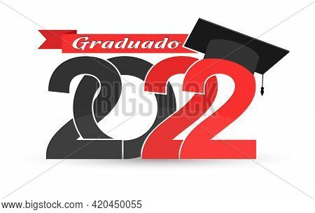 Graduate 2022. Language Spanish. Stylized Inscription With The Year Of Graduation, The Graduate's Ca