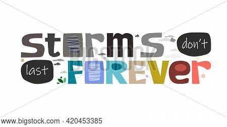 Storms Don't Last Forever Inspiring Words. Vector Colourful Illustration Of Phrase. Motivational Con