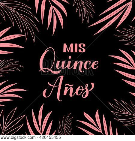 Mis Quince Anos My 15th Birthday In Spanish Hand Lettering. Latin American Girl Quincea Era Poster.