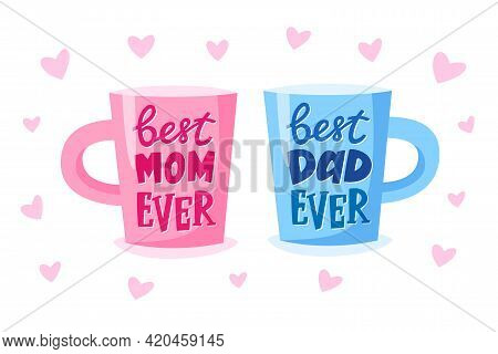 Mothers Day And Fathers Day Gift. Best Mom Ever And Best Dad Ever Lettering On Cup. Present Concept