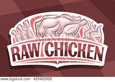 Vector Logo For Raw Chicken, Decorative Cut Paper Sign Board With Illustration Of Whole And Chicken