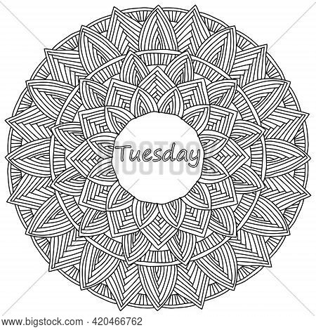 Mandala With The Inscription Tuesday In The Center, Meditative Coloring Page With Striped Petals Vec