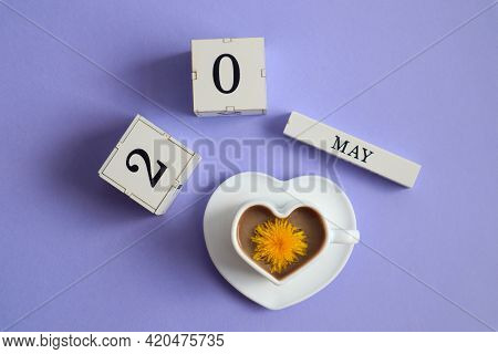 Calendar For May 20: Cubes With The Number 20, The Name Of The Month Of May In English, A Cup Of Cof
