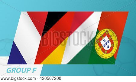 Group F Flags Of The European Football Tournament 2020. Abstract Flags Of France, Germany, Hungary,