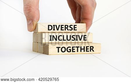 Diverse Inclusive Together Symbol. Wooden Blocks With Words 'diverse Inclusive Together' On Beautifu