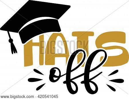 Hats Off. Greeting Card With Congratulations Graduate Completion Of Studies