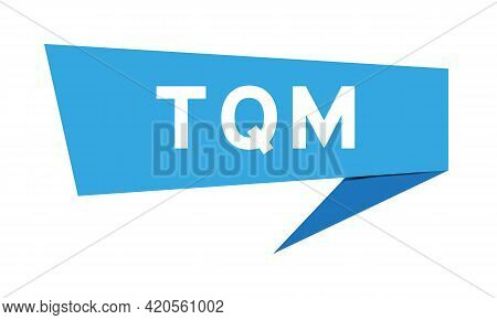 Blue Color Speech Banner With Word Tqm (abbreviation Of Total Quality Management) On White Backgroun