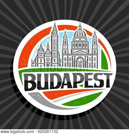 Vector Logo For Budapest, White Decorative Sign With Outline Illustration Of Budapest City Scape On