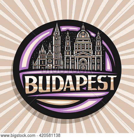 Vector Logo For Budapest, Black Decorative Label With Outline Illustration Of Illuminated Budapest C