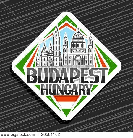 Vector Logo For Budapest, White Rhombus Road Sign With Illustration Of Famous Budapest City Scape On