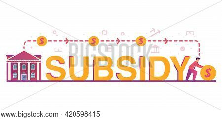 Subsidy The Word.government Support With Financial Money Help In Crisis Person.
