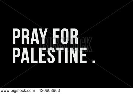 Pray For Palestine. Conflict Or War Between Israel And Palestine. Need To Find Diplomatic Solution T