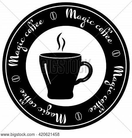 Round Logo For Coffee House.cup Of Coffee And Steam Over It And Coffee Beans In Black And White.capt