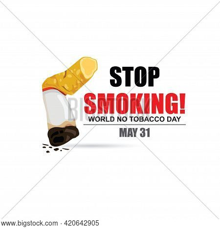 Stop Smoking. May 31st World No Tobacco Day. No Smoking Day Awareness. Poison Of Cigarette. Vector.