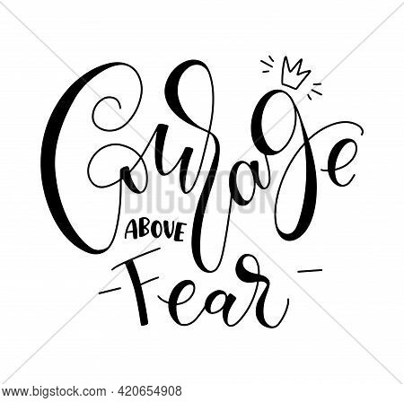 Courage Above Fear - Black Lettering Isolated On White Background, Vector Illustration With Doodle C