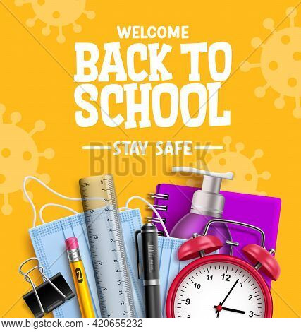 Back To School Campaign Vector Design. Welcome Back To School Stay Safe Text With 3d Education Suppl