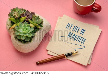 let life be beautiful inspirational reminder - handwriting on a napkin with coffee, positive mindset and personal development concept